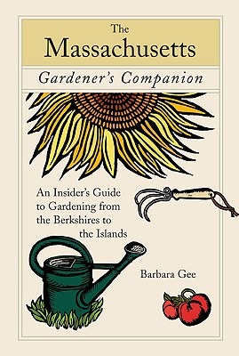 A Massachusetts Gardener's Companion By Gee, Barbara