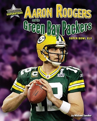 Aaron Rodgers and the Green Bay Packers By Sandler, Michael